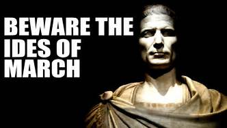Beware The Ides Of March….